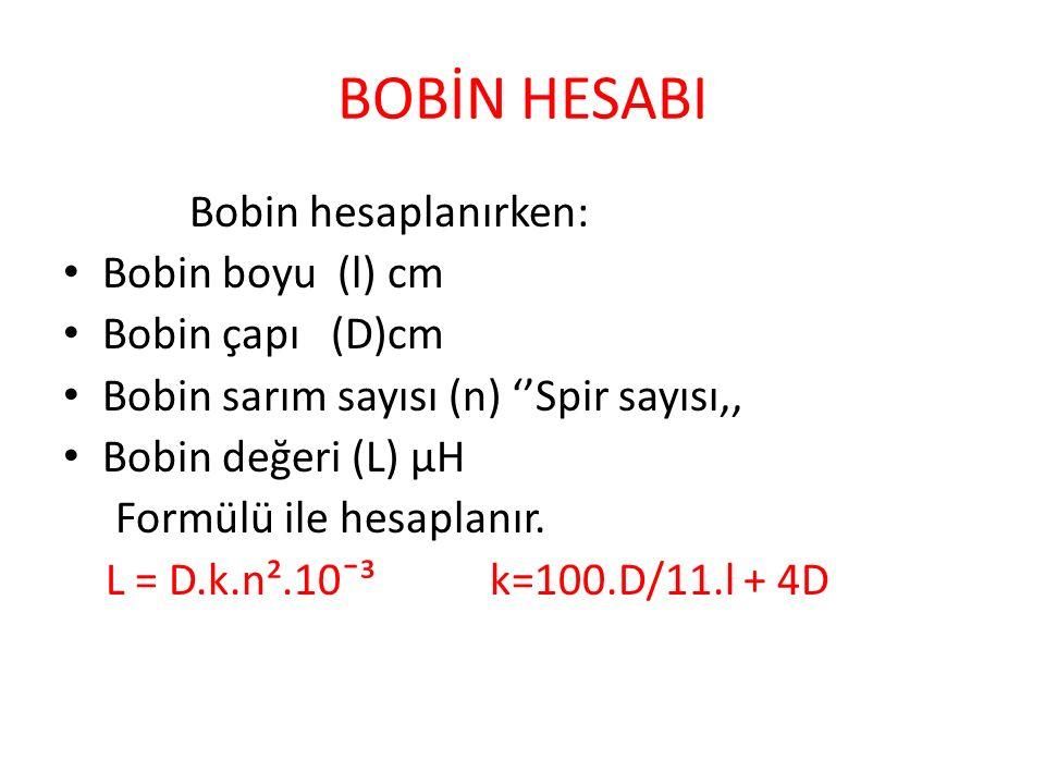 BOBİN HESABI Bobin hesaplanırken: Bobin boyu (l) cm Bobin çapı (D)cm Bobin sarım sayısı (n) ''Spir sayısı,, Bobin değeri (L) µH Formülü ile hesaplanır.