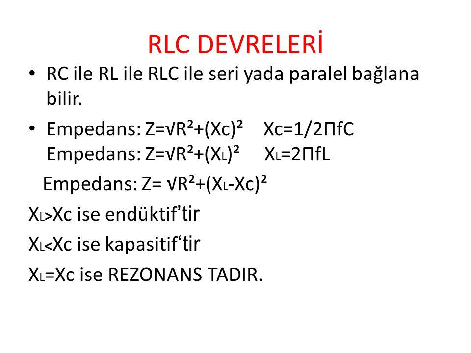 RLC DEVRELERİ RC ile RL ile RLC ile seri yada paralel bağlana bilir.