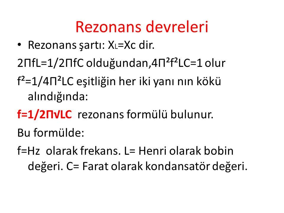 Rezonans devreleri Rezonans şartı: X L =Xc dir.
