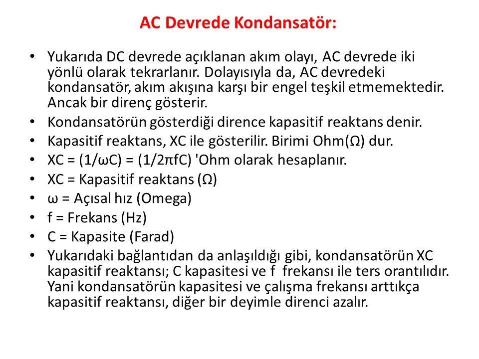 AC Devrede Kondansatör: Yukarıda DC devrede açıklanan akım olayı, AC devrede iki yönlü olarak tekrarlanır.