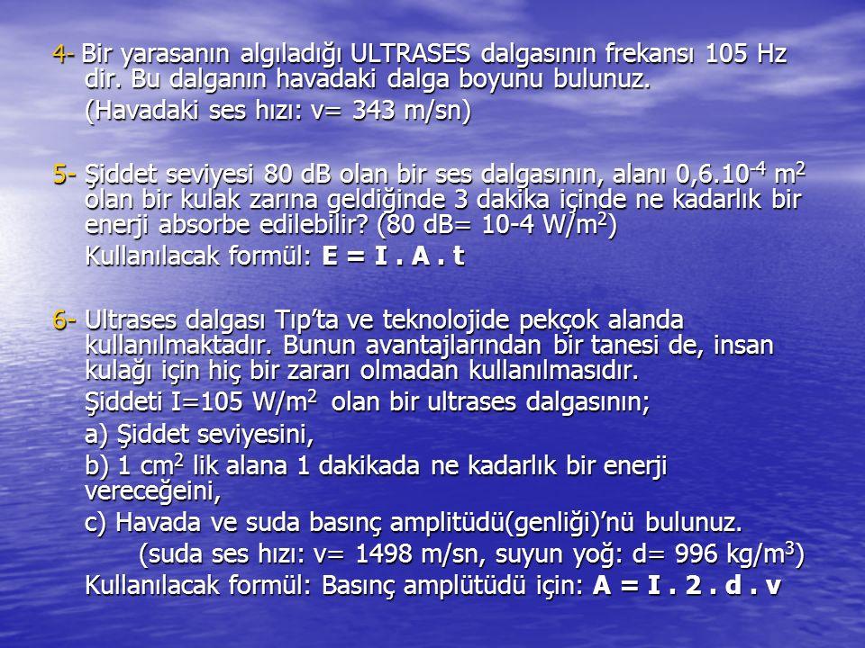 4- Bir yarasanın algıladığı ULTRASES dalgasının frekansı 105 Hz dir. Bu dalganın havadaki dalga boyunu bulunuz. (Havadaki ses hızı: v= 343 m/sn) 5- Şi