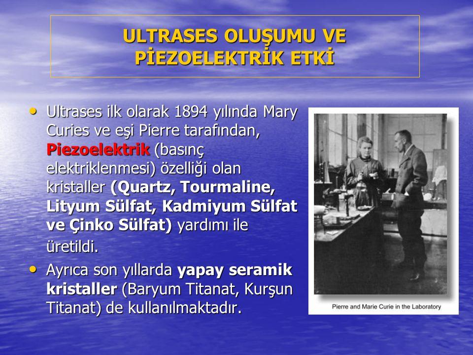 ULTRASES OLUŞUMU VE PİEZOELEKTRİK ETKİ Ultrases ilk olarak 1894 yılında Mary Curies ve eşi Pierre tarafından, Piezoelektrik (basınç elektriklenmesi) ö