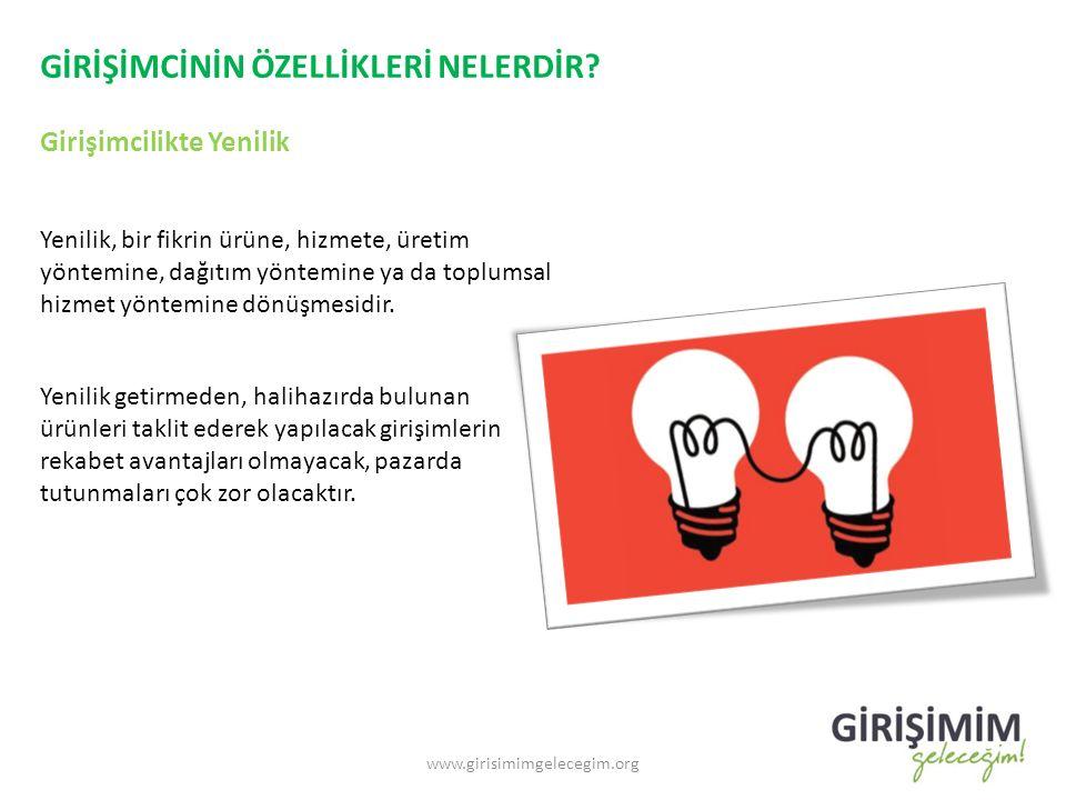 GİRİŞİMCİNİN ÖZELLİKLERİ NELERDİR? Girişimcilikte Yenilik www.girisimimgelecegim.org Yenilik, bir fikrin ürüne, hizmete, üretim yöntemine, dağıtım yön