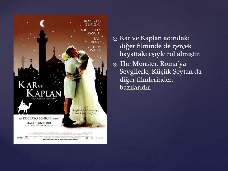  Kar ve Kaplan adındaki diğer filminde de gerçek hayattaki eşiyle rol almıştır.