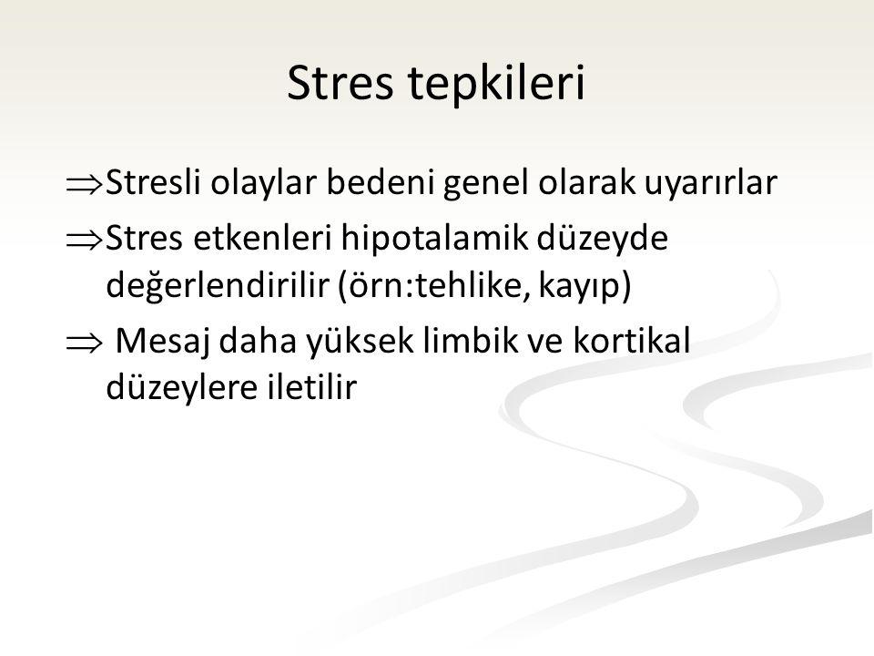  Stresli olaylar bedeni genel olarak uyarırlar  Stres etkenleri hipotalamik düzeyde değerlendirilir (örn:tehlike, kayıp)  Mesaj daha yüksek limbik ve kortikal düzeylere iletilir