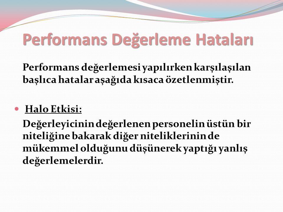 Performans Değerleme Hataları Performans değerlemesi yapılırken karşılaşılan başlıca hatalar aşağıda kısaca özetlenmiştir.