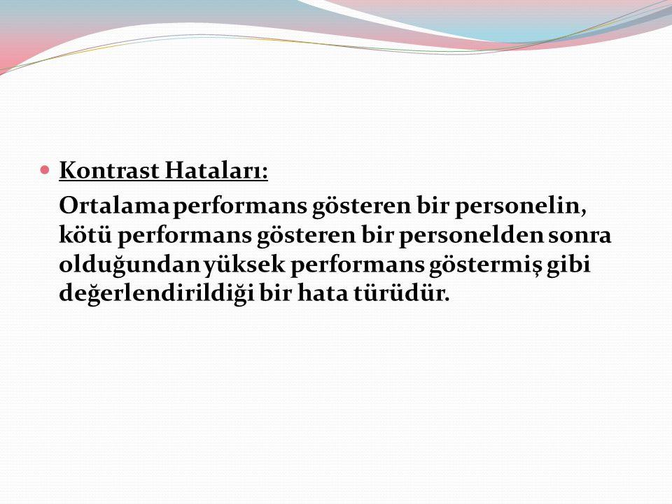 Kontrast Hataları: Ortalama performans gösteren bir personelin, kötü performans gösteren bir personelden sonra olduğundan yüksek performans göstermiş gibi değerlendirildiği bir hata türüdür.