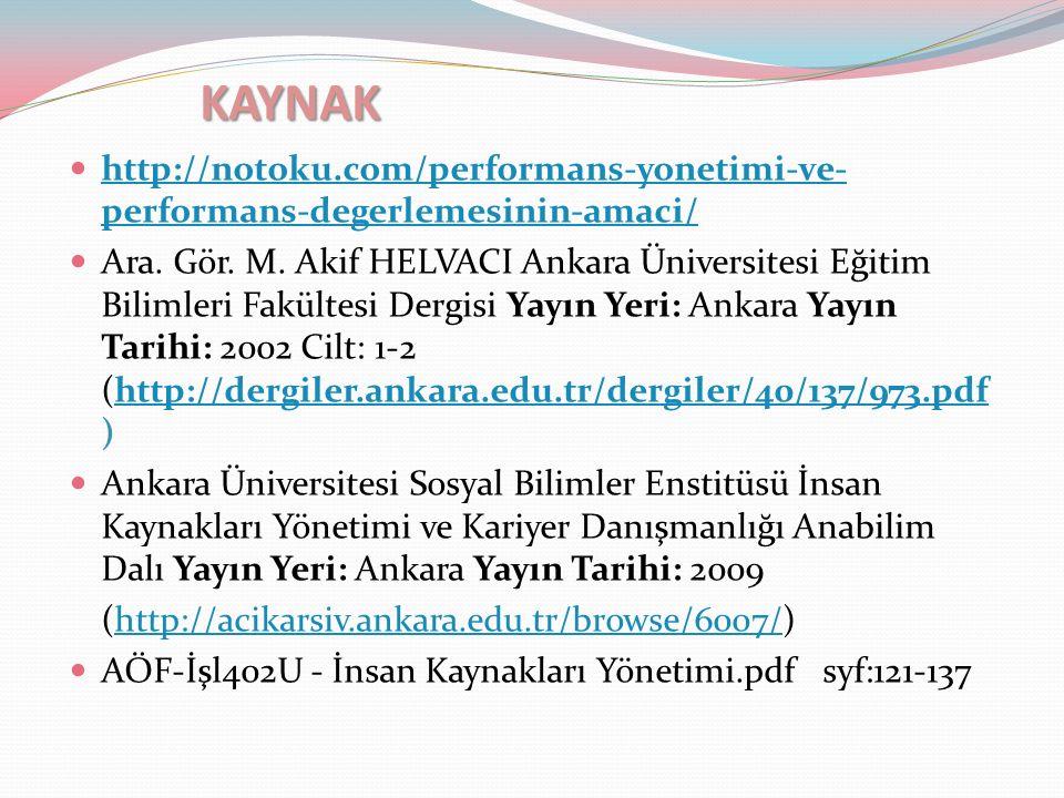 KAYNAK http://notoku.com/performans-yonetimi-ve- performans-degerlemesinin-amaci/ http://notoku.com/performans-yonetimi-ve- performans-degerlemesinin-amaci/ Ara.