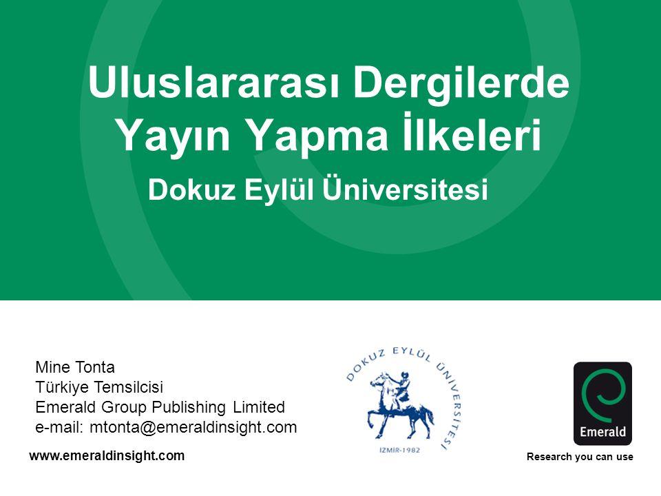 www.emeraldinsight.com Research you can use Uluslararası Dergilerde Yayın Yapma İlkeleri Dokuz Eylül Üniversitesi Mine Tonta Türkiye Temsilcisi Emerald Group Publishing Limited e-mail: mtonta@emeraldinsight.com