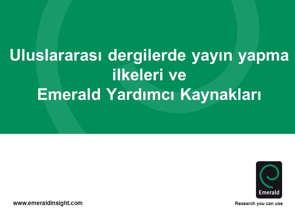 www.emeraldinsight.com Research you can use Uluslararası dergilerde yayın yapma ilkeleri ve Emerald Yardımcı Kaynakları