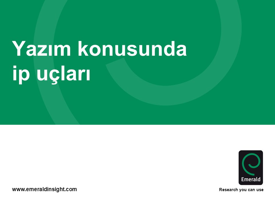 www.emeraldinsight.com Research you can use Yazım konusunda ip uçları