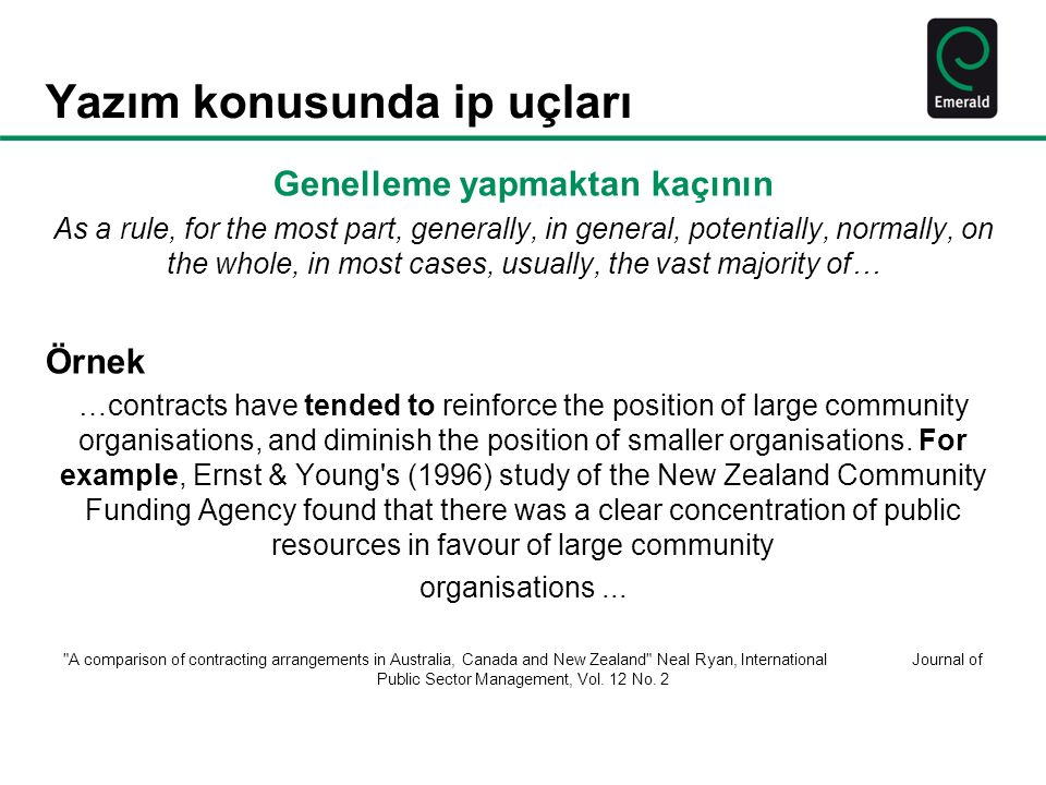 Yazım konusunda ip uçları Genelleme yapmaktan kaçının As a rule, for the most part, generally, in general, potentially, normally, on the whole, in most cases, usually, the vast majority of… Örnek …contracts have tended to reinforce the position of large community organisations, and diminish the position of smaller organisations.