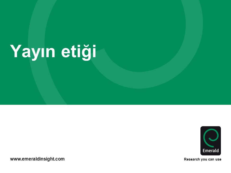 www.emeraldinsight.com Research you can use Yayın etiği