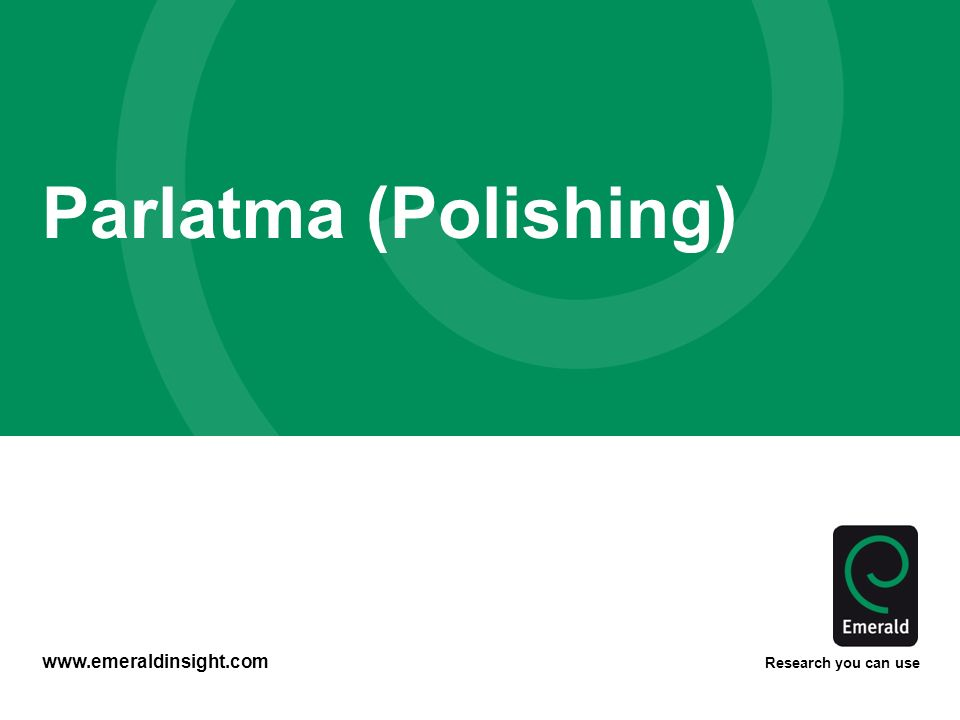 www.emeraldinsight.com Research you can use Parlatma (Polishing)
