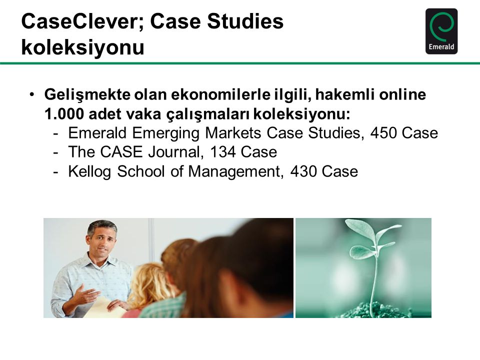 CaseClever; Case Studies koleksiyonu Gelişmekte olan ekonomilerle ilgili, hakemli online 1.000 adet vaka çalışmaları koleksiyonu: -Emerald Emerging Markets Case Studies, 450 Case -The CASE Journal, 134 Case -Kellog School of Management, 430 Case