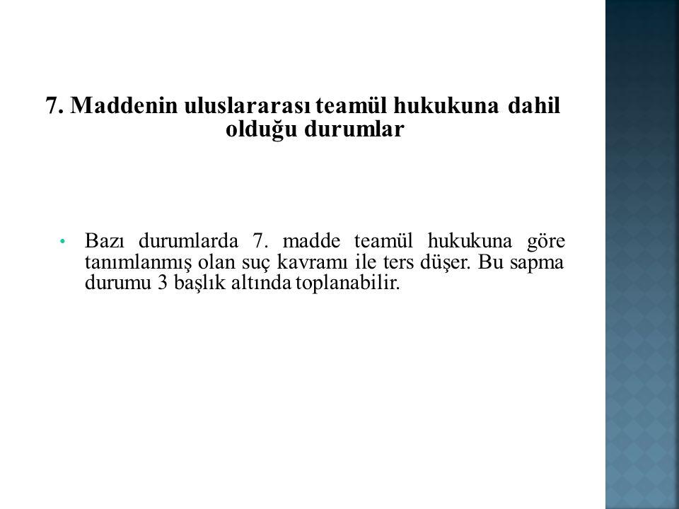 7. Maddenin uluslararası teamül hukukuna dahil olduğu durumlar Bazı durumlarda 7.