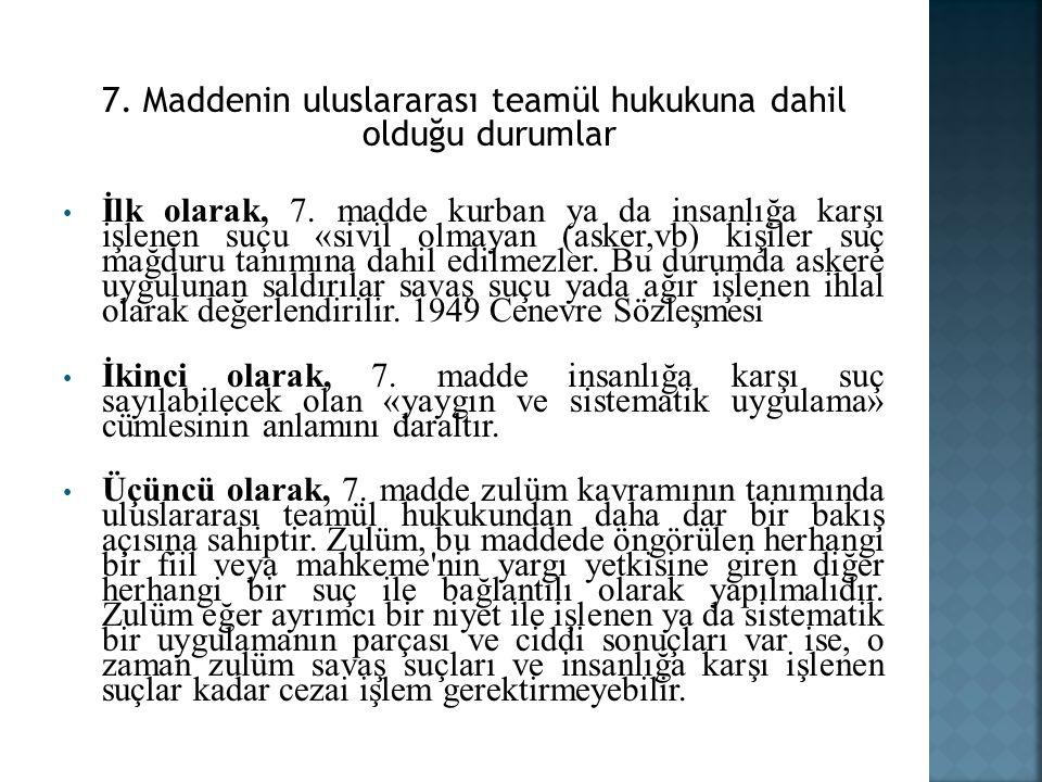 7. Maddenin uluslararası teamül hukukuna dahil olduğu durumlar İlk olarak, 7.