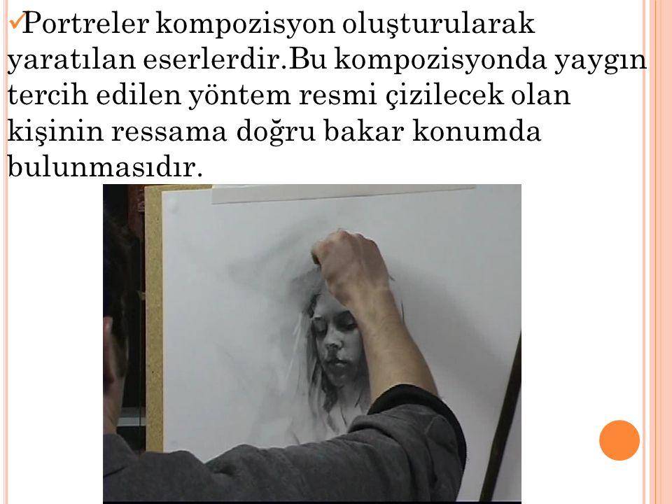 Portreler kompozisyon oluşturularak yaratılan eserlerdir.Bu kompozisyonda yaygın tercih edilen yöntem resmi çizilecek olan kişinin ressama doğru bakar