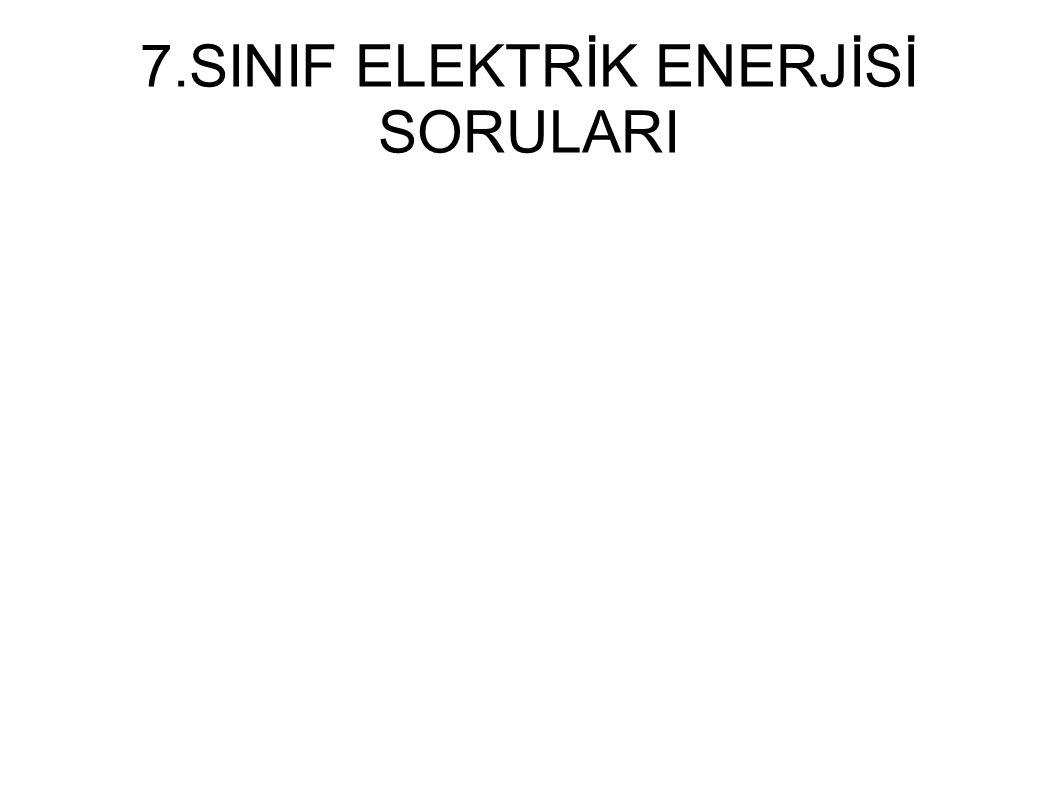 7.SINIF ELEKTRİK ENERJİSİ SORULARI