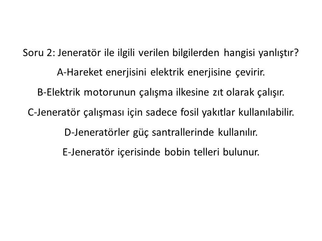 Soru 2: Jeneratör ile ilgili verilen bilgilerden hangisi yanlıştır.