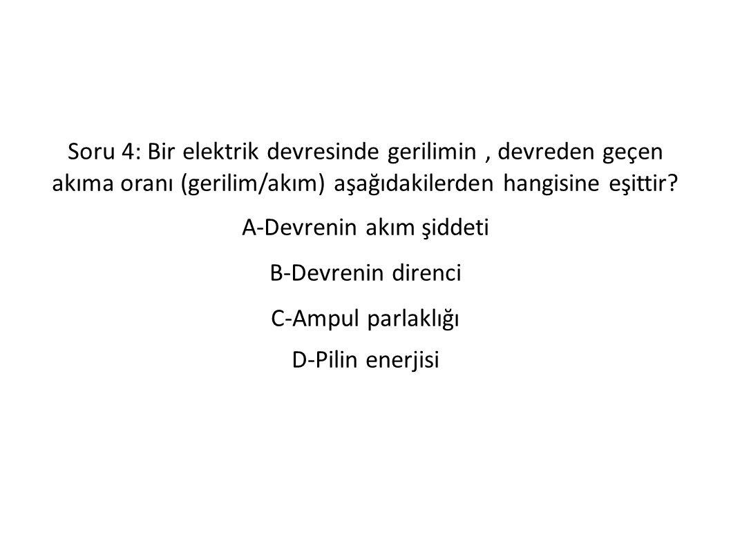Soru 4: Bir elektrik devresinde gerilimin, devreden geçen akıma oranı (gerilim/akım) aşağıdakilerden hangisine eşittir.