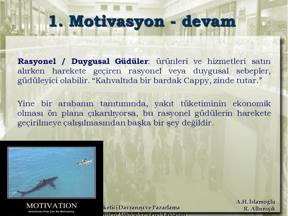 A.H. İslamoğlu R. Altunışık Tüketici Davranışı ve Pazarlama Stratejileri / Global ve Yerel Yaklaşım Erdoğan Koç 1. Motivasyon - devam Rasyonel / Duygu