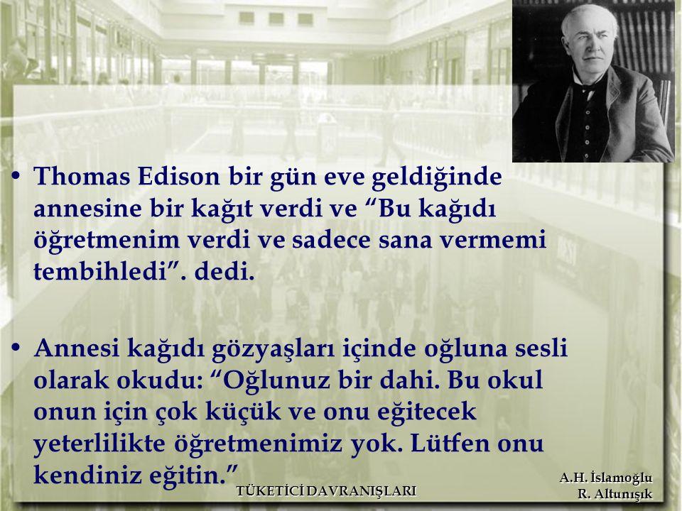 """A.H. İslamoğlu R. Altunışık Thomas Edison bir gün eve geldiğinde annesine bir kağıt verdi ve """"Bu kağıdı öğretmenim verdi ve sadece sana vermemi tembih"""