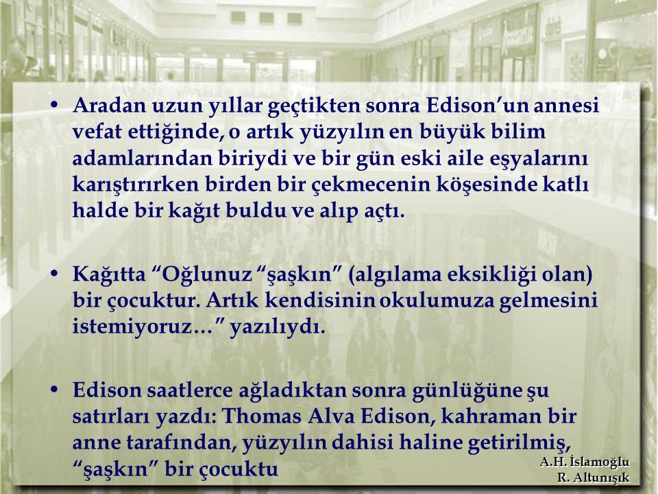 A.H. İslamoğlu R. Altunışık Aradan uzun yıllar geçtikten sonra Edison'un annesi vefat ettiğinde, o artık yüzyılın en büyük bilim adamlarından biriydi