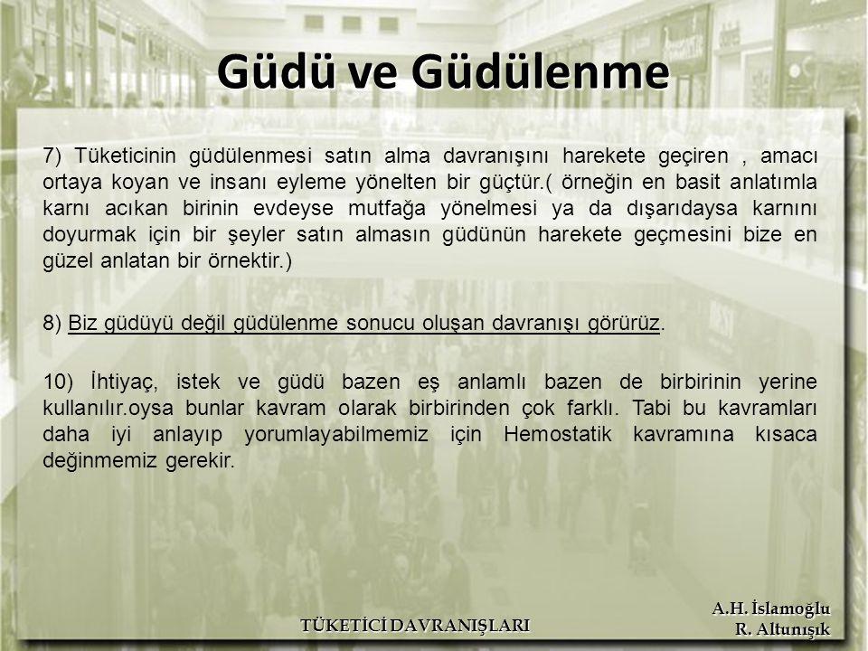 A.H. İslamoğlu R. Altunışık TÜKETİCİ DAVRANIŞLARI Güdü ve Güdülenme 7) Tüketicinin güdülenmesi satın alma davranışını harekete geçiren, amacı ortaya k