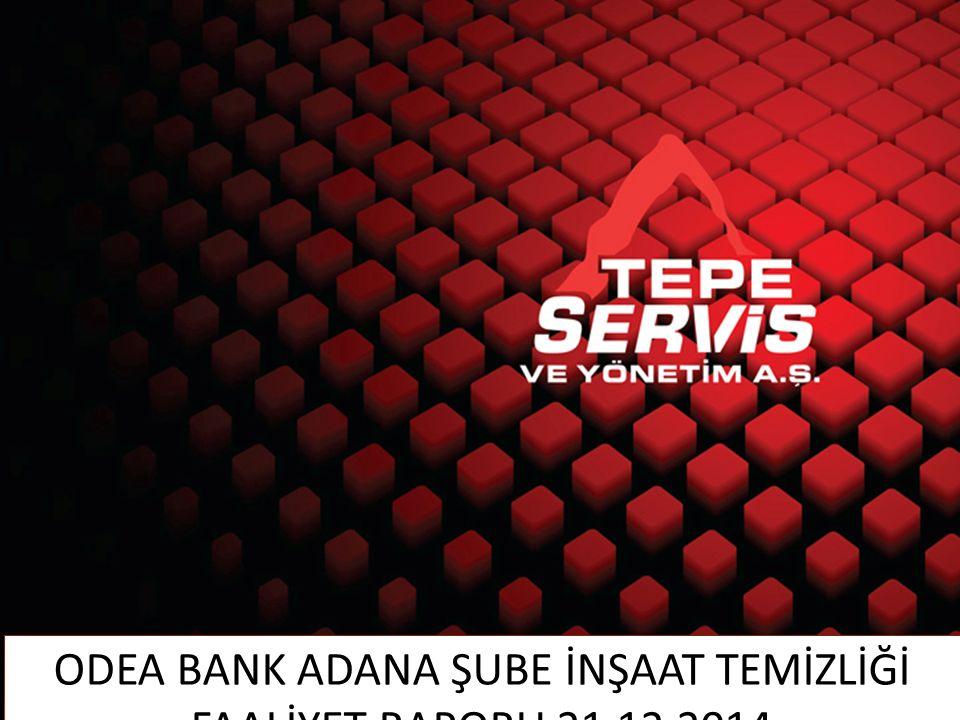 ODEA BANK ADANA ŞUBE İNŞAAT TEMİZLİĞİ FAALİYET RAPORU 21.12.2014