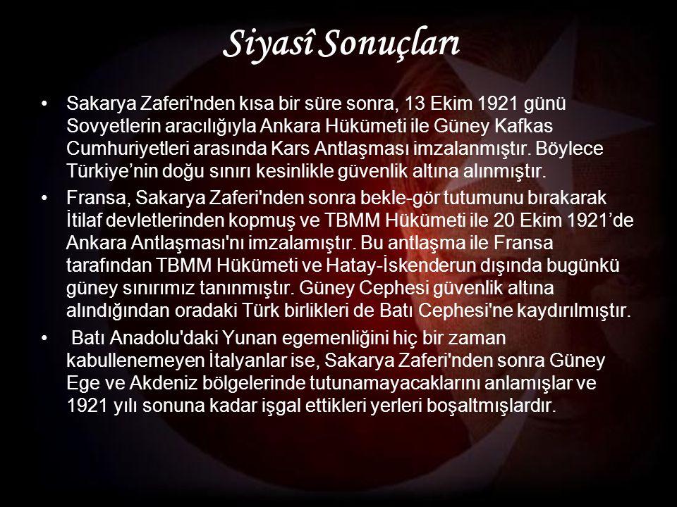 Siyasî Sonuçları Sakarya Zaferi nden kısa bir süre sonra, 13 Ekim 1921 günü Sovyetlerin aracılığıyla Ankara Hükümeti ile Güney Kafkas Cumhuriyetleri arasında Kars Antlaşması imzalanmıştır.