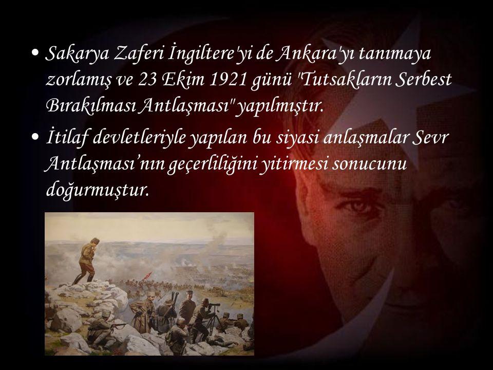 Sakarya Zaferi İngiltere yi de Ankara yı tanımaya zorlamış ve 23 Ekim 1921 günü Tutsakların Serbest Bırakılması Antlaşması yapılmıştır.