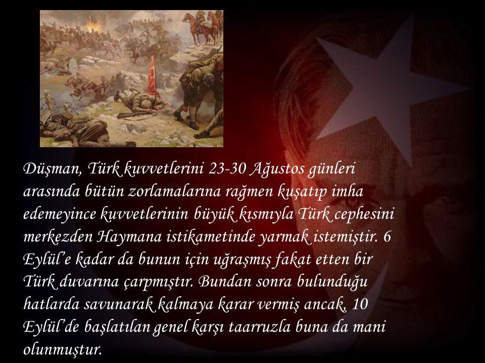 Düşman, Türk kuvvetlerini 23-30 Ağustos günleri arasında bütün zorlamalarına rağmen kuşatıp imha edemeyince kuvvetlerinin büyük kısmıyla Türk cephesini merkezden Haymana istikametinde yarmak istemiştir.