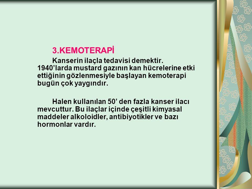 3.KEMOTERAPİ Kanserin ilaçla tedavisi demektir.