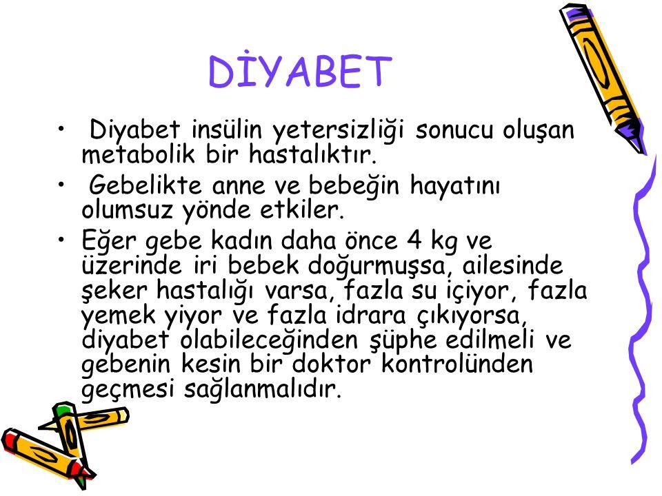 DİYABET Diyabet insülin yetersizliği sonucu oluşan metabolik bir hastalıktır.