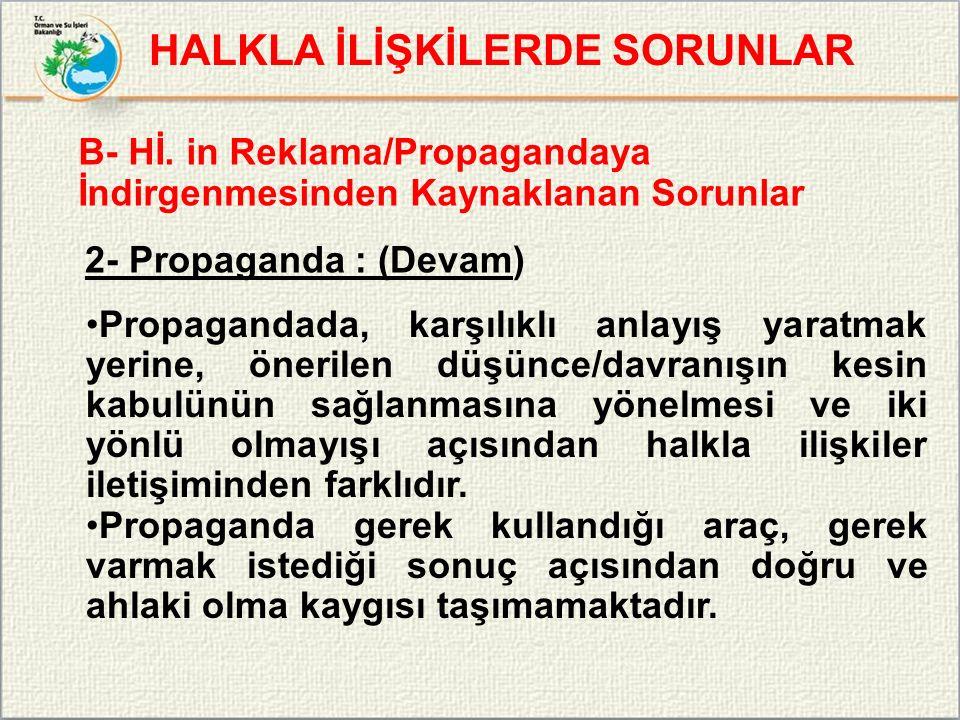 B- Hİ. in Reklama/Propagandaya İndirgenmesinden Kaynaklanan Sorunlar 2- Propaganda : (Devam) Propagandada, karşılıklı anlayış yaratmak yerine, önerile
