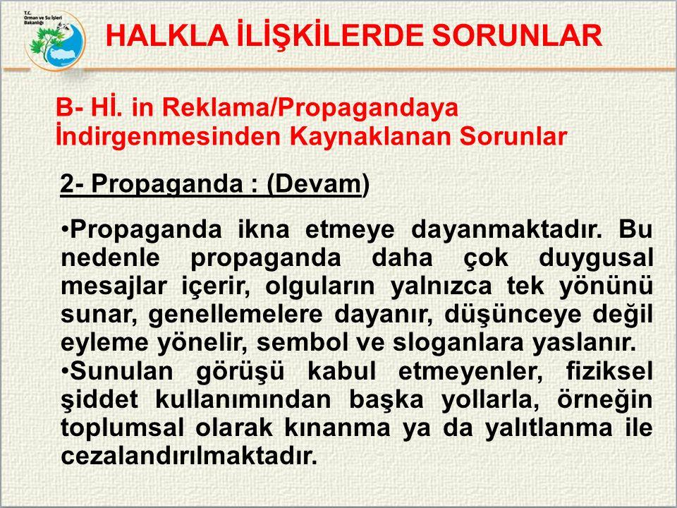 HALKLA İLİŞKİLERDE SORUNLAR B- Hİ. in Reklama/Propagandaya İndirgenmesinden Kaynaklanan Sorunlar 2- Propaganda : (Devam) Propaganda ikna etmeye dayanm