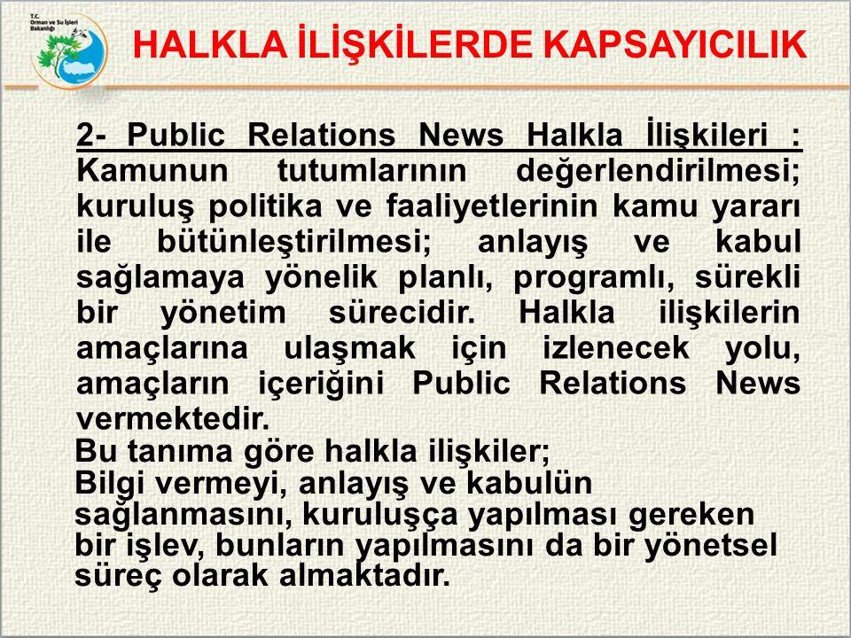 2- Public Relations News Halkla İlişkileri : Kamunun tutumlarının değerlendirilmesi; kuruluş politika ve faaliyetlerinin kamu yararı ile bütünleştiril