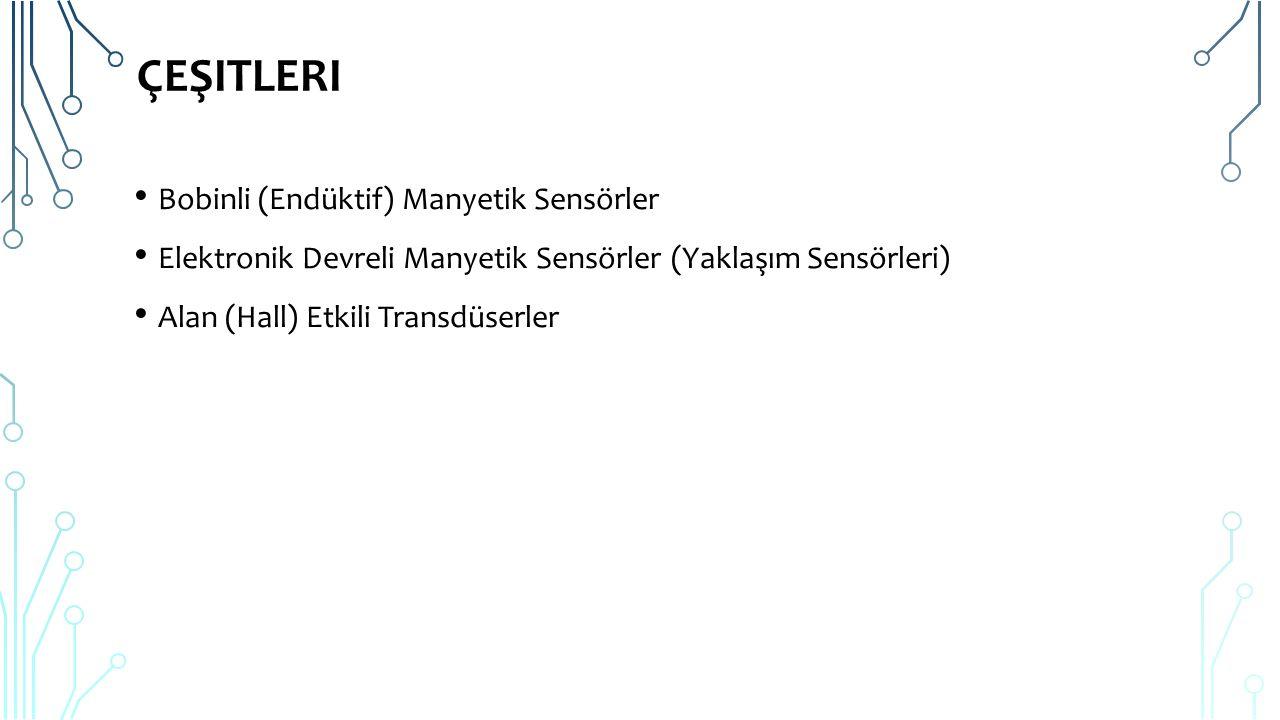 ÇEŞITLERI Bobinli (Endüktif) Manyetik Sensörler Elektronik Devreli Manyetik Sensörler (Yaklaşım Sensörleri) Alan (Hall) Etkili Transdüserler