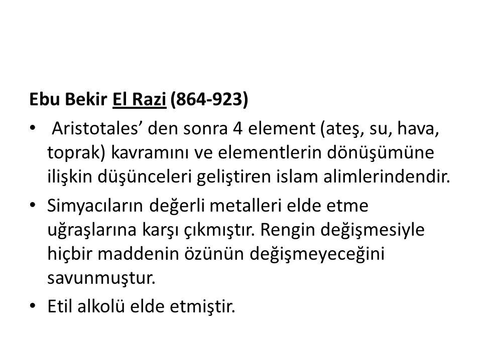 Ebu Bekir El Razi (864-923) Aristotales' den sonra 4 element (ateş, su, hava, toprak) kavramını ve elementlerin dönüşümüne ilişkin düşünceleri gelişti