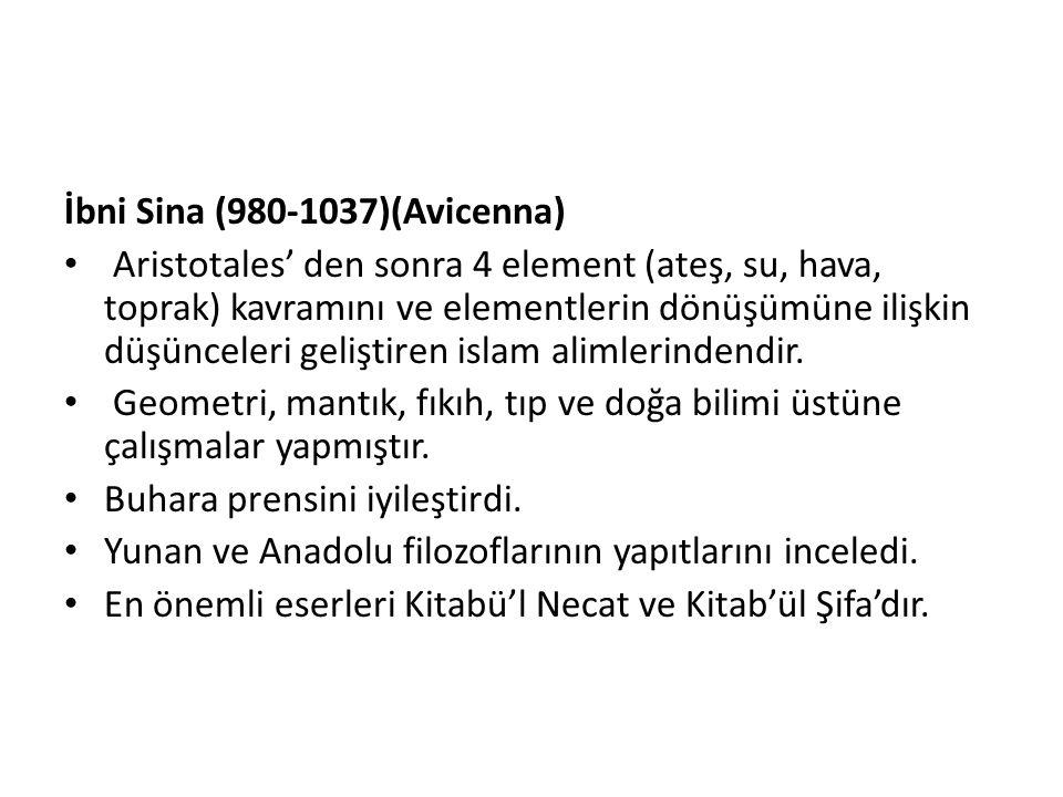 İbni Sina (980-1037)(Avicenna) Aristotales' den sonra 4 element (ateş, su, hava, toprak) kavramını ve elementlerin dönüşümüne ilişkin düşünceleri geli