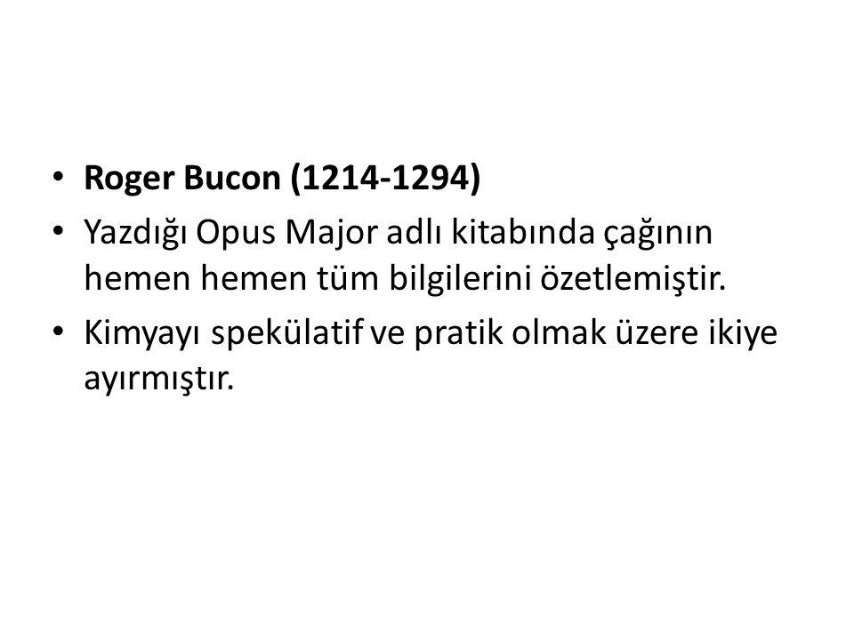 Roger Bucon (1214-1294) Yazdığı Opus Major adlı kitabında çağının hemen hemen tüm bilgilerini özetlemiştir. Kimyayı spekülatif ve pratik olmak üzere i
