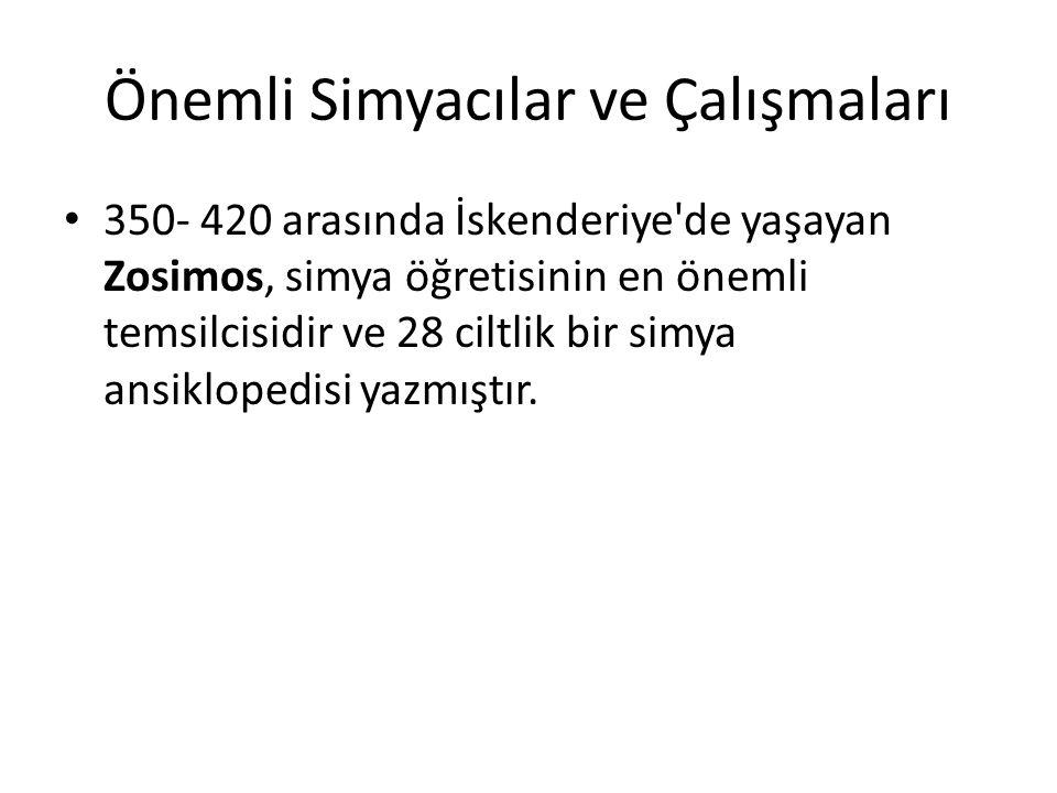 Önemli Simyacılar ve Çalışmaları 350- 420 arasında İskenderiye de yaşayan Zosimos, simya öğretisinin en önemli temsilcisidir ve 28 ciltlik bir simya ansiklopedisi yazmıştır.