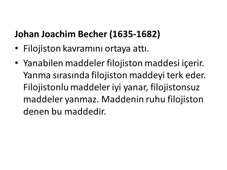 Johan Joachim Becher (1635-1682) Filojiston kavramını ortaya attı. Yanabilen maddeler filojiston maddesi içerir. Yanma sırasında filojiston maddeyi te