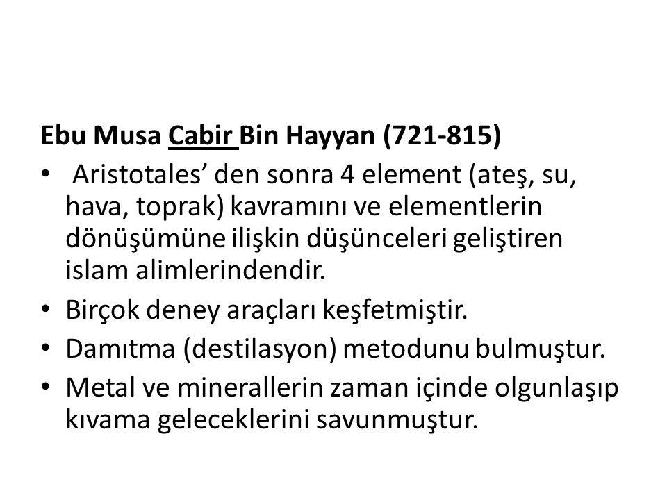 Ebu Musa Cabir Bin Hayyan (721-815) Aristotales' den sonra 4 element (ateş, su, hava, toprak) kavramını ve elementlerin dönüşümüne ilişkin düşünceleri geliştiren islam alimlerindendir.