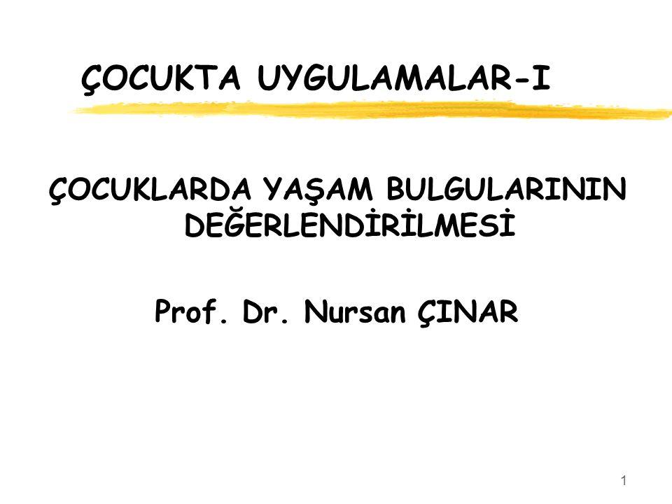 ÇOCUKTA UYGULAMALAR-I ÇOCUKLARDA YAŞAM BULGULARININ DEĞERLENDİRİLMESİ Prof. Dr. Nursan ÇINAR 1