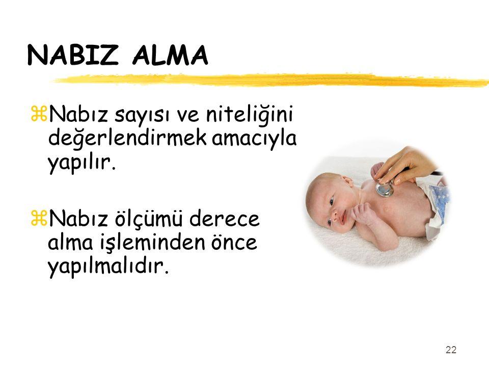 NABIZ ALMA zNabız sayısı ve niteliğini değerlendirmek amacıyla yapılır. zNabız ölçümü derece alma işleminden önce yapılmalıdır. 22