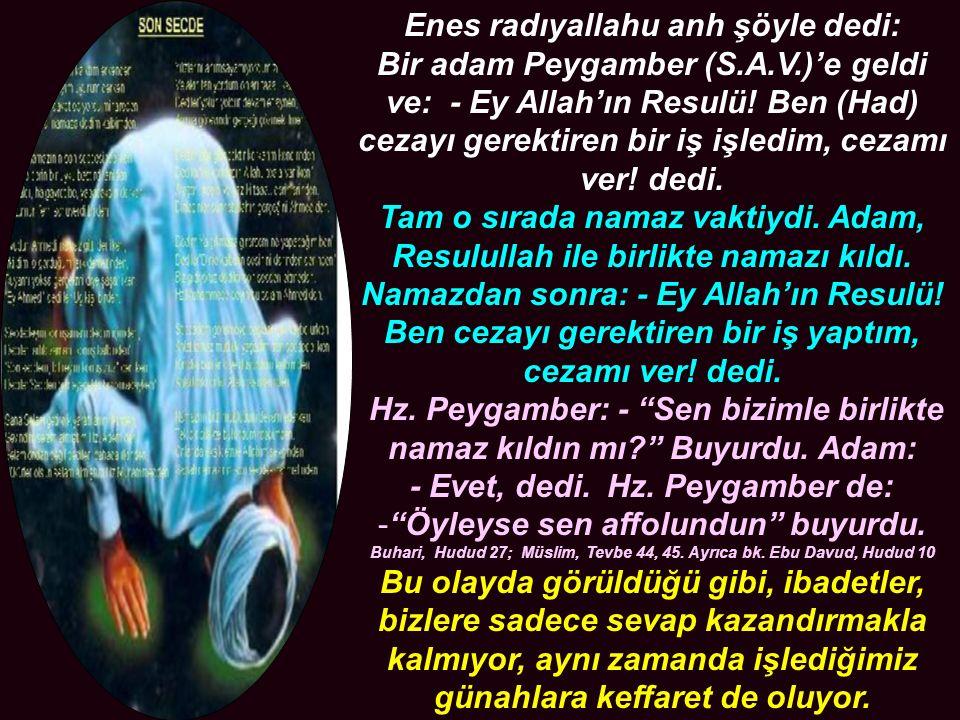 Enes radıyallahu anh şöyle dedi: Bir adam Peygamber (S.A.V.)'e geldi ve: - Ey Allah'ın Resulü.