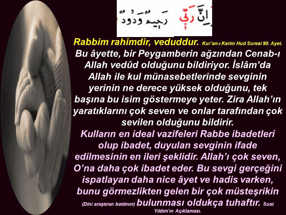 Rabbim rahimdir, veduddur. Kur'an-ı Kerim Hud Suresi 90.