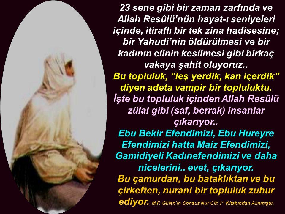 23 sene gibi bir zaman zarfında ve Allah Resûlü'nün hayat-ı seniyeleri içinde, itiraflı bir tek zina hadisesine; bir Yahudi'nin öldürülmesi ve bir kadının elinin kesilmesi gibi birkaç vakaya şahit oluyoruz..